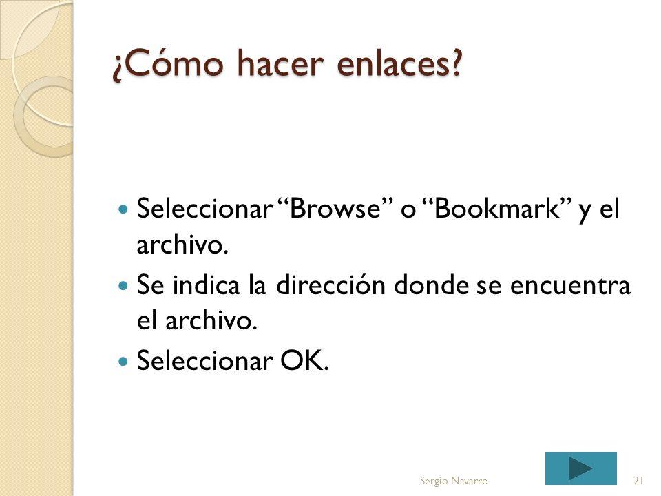 ¿Cómo hacer enlaces? 20 Sergio Navarro 1. Insert 2. Hyperlink Archivo existente fuera del documento o una página Web. Una página en el mismo documento