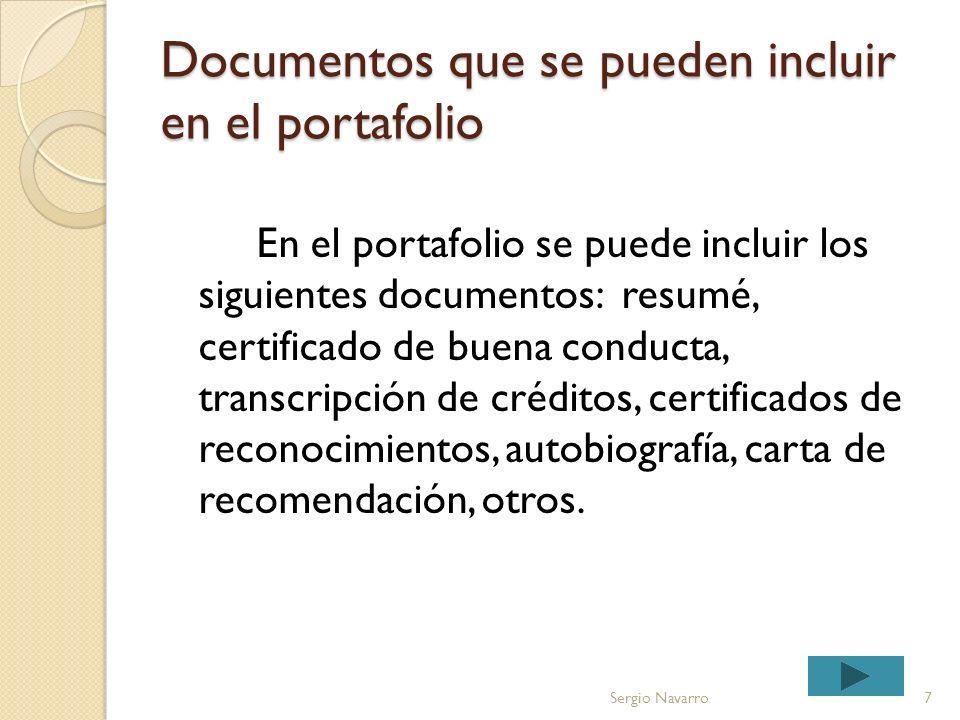 Documentos que se pueden incluir en el portafolio En el portafolio se puede incluir los siguientes documentos: resumé, certificado de buena conducta, transcripción de créditos, certificados de reconocimientos, autobiografía, carta de recomendación, otros.