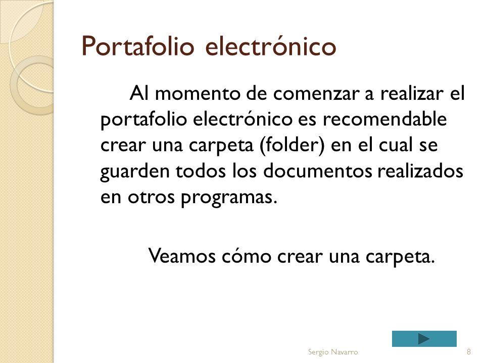 Portafolio electrónico Al momento de comenzar a realizar el portafolio electrónico es recomendable crear una carpeta (folder) en el cual se guarden todos los documentos realizados en otros programas.
