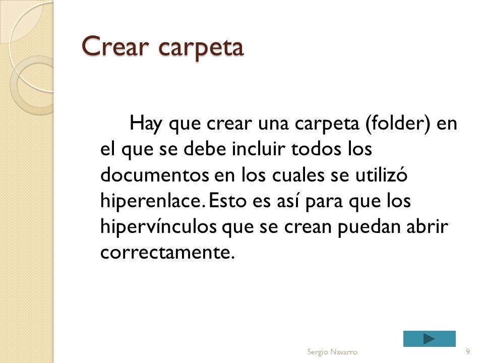 Crear carpeta Hay que crear una carpeta (folder) en el que se debe incluir todos los documentos en los cuales se utilizó hiperenlace.