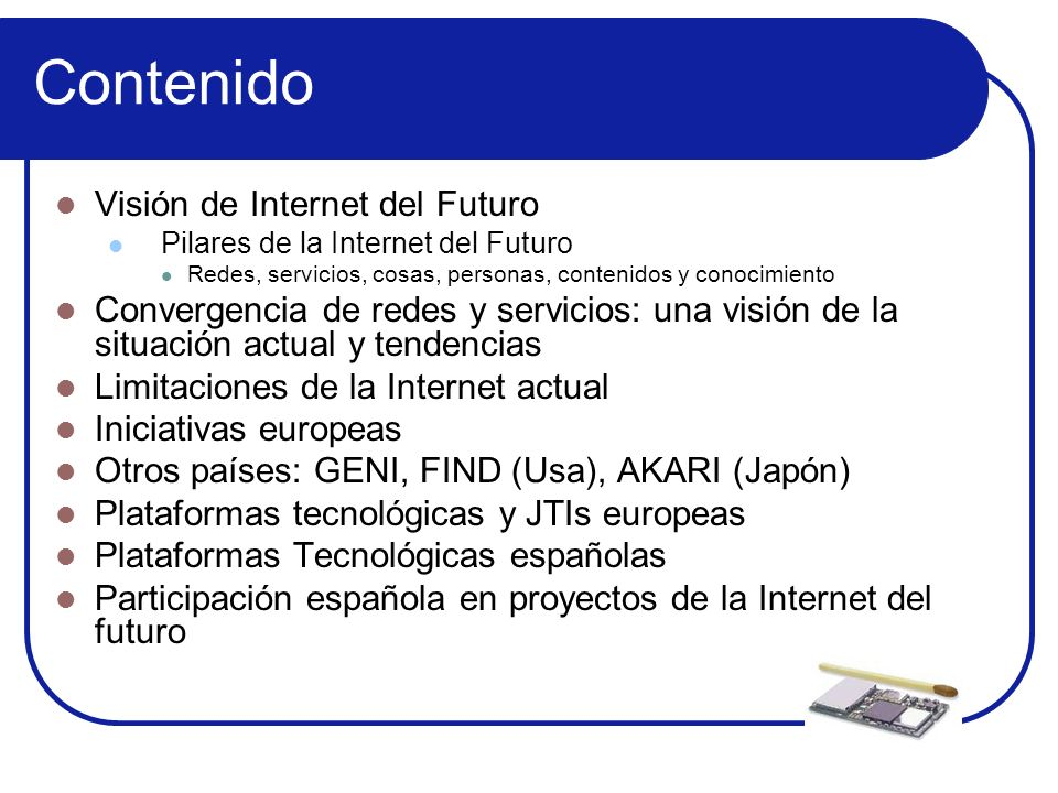 Contenido Visión de Internet del Futuro Pilares de la Internet del Futuro Redes, servicios, cosas, personas, contenidos y conocimiento Convergencia de