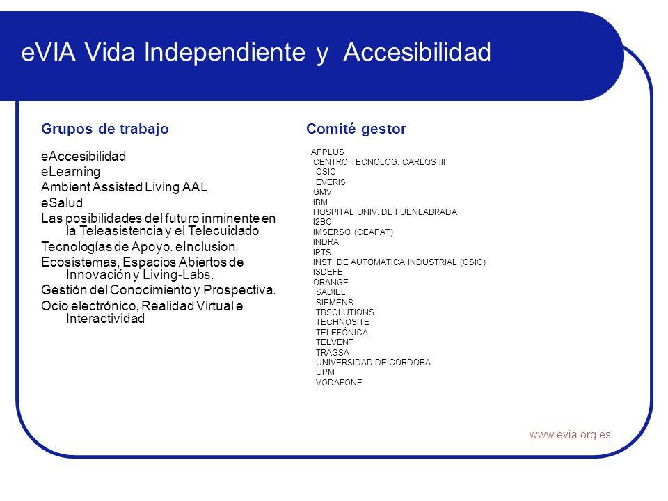 eVIA Vida Independiente y Accesibilidad Comité gestor APPLUS CENTRO TECNOLÓG. CARLOS III CSIC EVERIS GMV IBM HOSPITAL UNIV. DE FUENLABRADA I2BC IMSERS