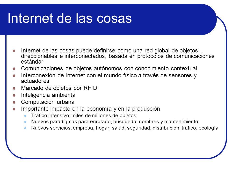 Internet de las cosas Internet de las cosas puede definirse como una red global de objetos direccionables e interconectados, basada en protocolos de c