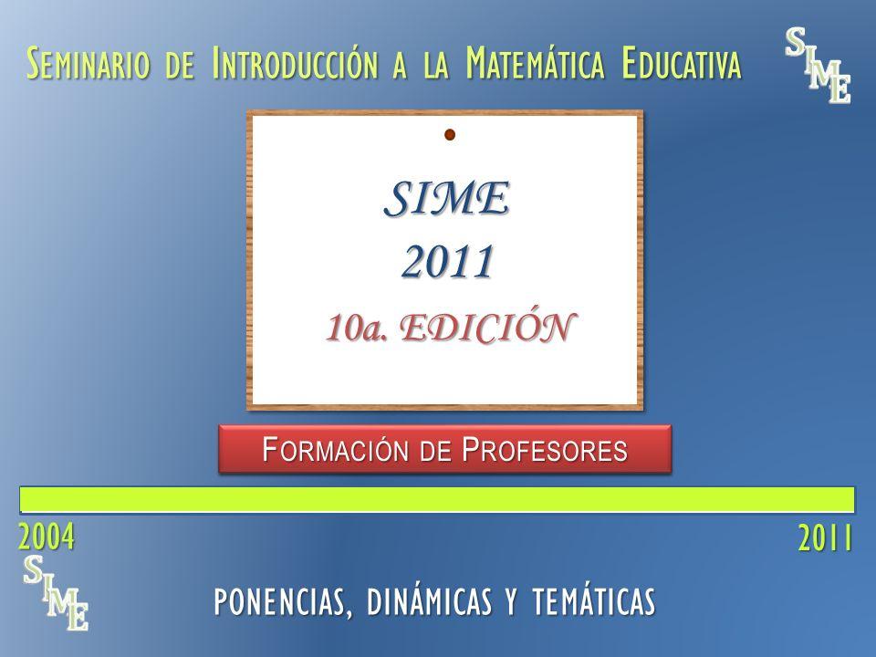 S EMINARIO DE I NTRODUCCIÓN A LA M ATEMÁTICA E DUCATIVA 2011 PONENCIAS, DINÁMICAS Y TEMÁTICAS SIME 2011 10a. EDICIÓN 2004 A CTIVIDAD M ATEMÁTICA E SCO