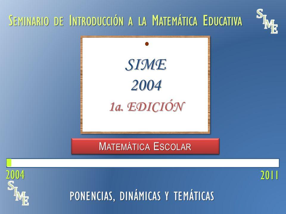 S EMINARIO DE I NTRODUCCIÓN A LA M ATEMÁTICA E DUCATIVA M ATEMÁTICA E SCOLAR 2011 PONENCIAS, DINÁMICAS Y TEMÁTICAS D IDÁCTICA DEL C ÁLCULO S OCIOEPISTEMOLOGÍA U SO S OCIAL DE LAS G RÁFICAS P ENSAMIENTO V ARIACIONAL L ENGUAJE MATEMÁTICO E RRORES DE SINTAXIS 2004