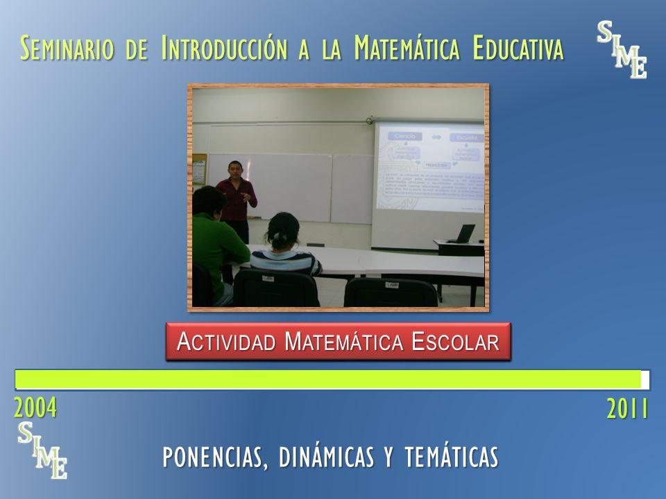 S EMINARIO DE I NTRODUCCIÓN A LA M ATEMÁTICA E DUCATIVA 2011 PONENCIAS, DINÁMICAS Y TEMÁTICAS SIME 2011 10a.