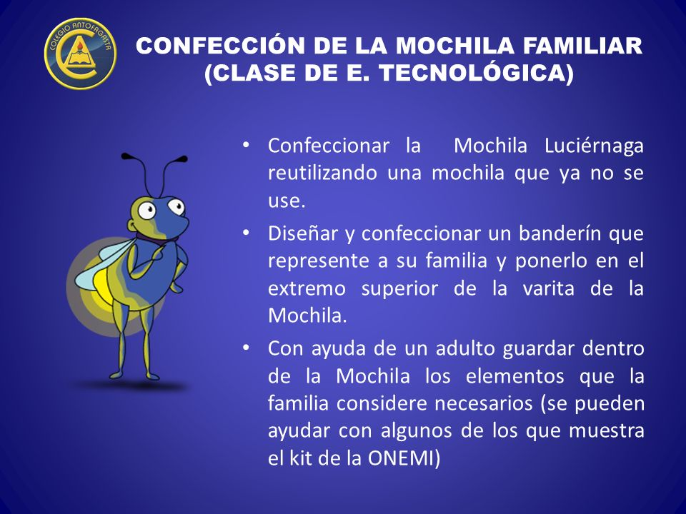 CONFECCIÓN DE LA MOCHILA FAMILIAR (CLASE DE E. TECNOLÓGICA) Confeccionar la Mochila Luciérnaga reutilizando una mochila que ya no se use. Diseñar y co