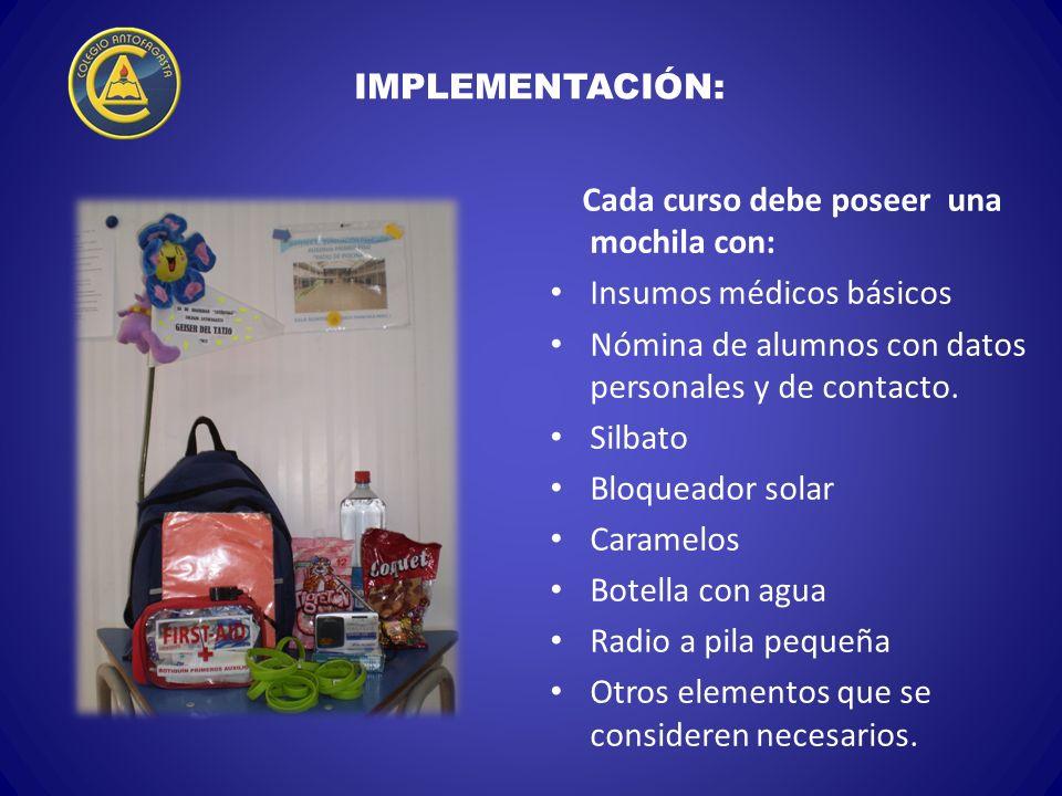 IMPLEMENTACIÓN: Cada curso debe poseer una mochila con: Insumos médicos básicos Nómina de alumnos con datos personales y de contacto. Silbato Bloquead
