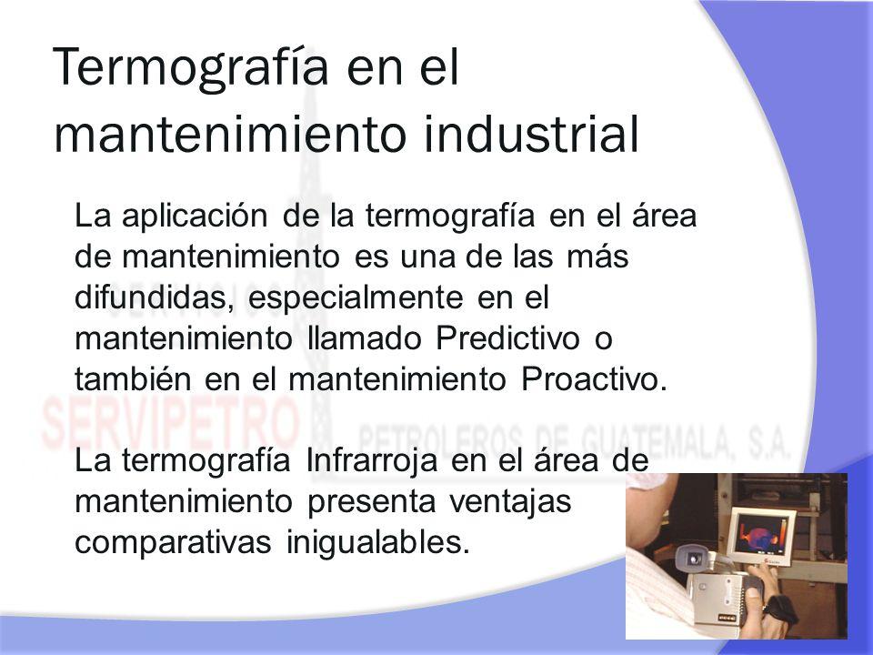 Termografía en el mantenimiento industrial La aplicación de la termografía en el área de mantenimiento es una de las más difundidas, especialmente en