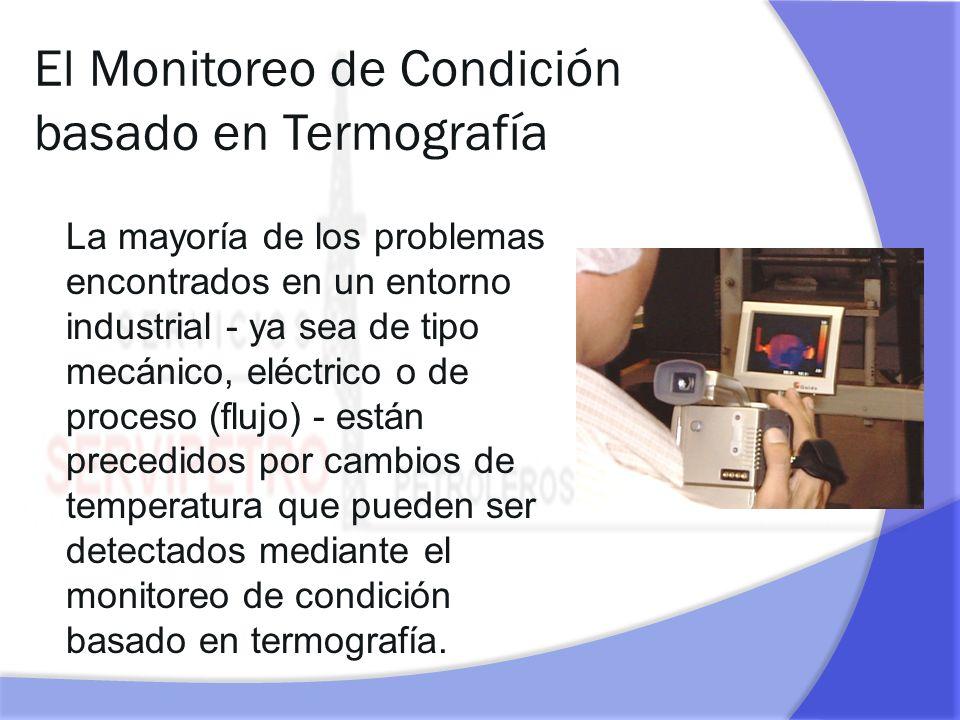 El Monitoreo de Condición basado en Termografía La mayoría de los problemas encontrados en un entorno industrial - ya sea de tipo mecánico, eléctrico