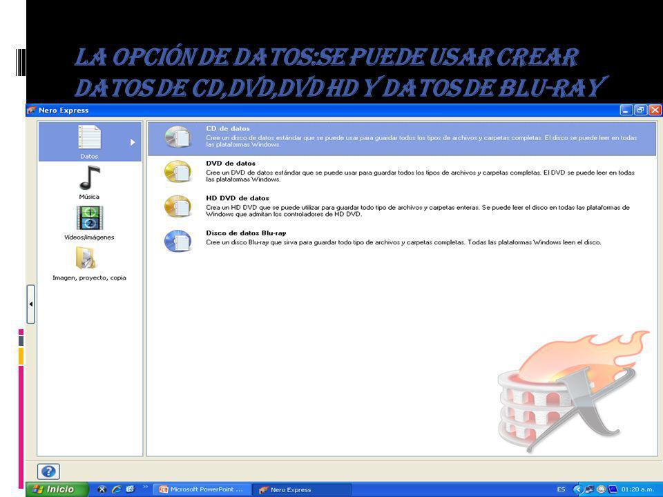 La opción de datos:se puede usar crear datos de CD,DVD,DVD HD Y DATOS DE BLU-RAY