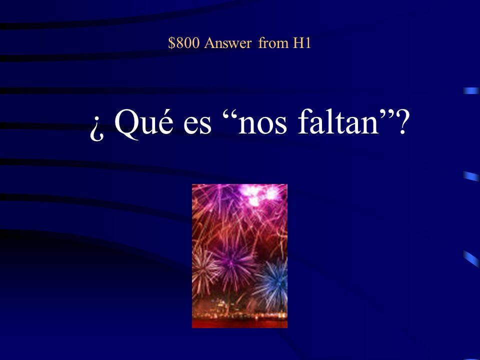 $800 pregunta de H1 A nosotros ______ ________ tres días en el primer semestre. (faltar)