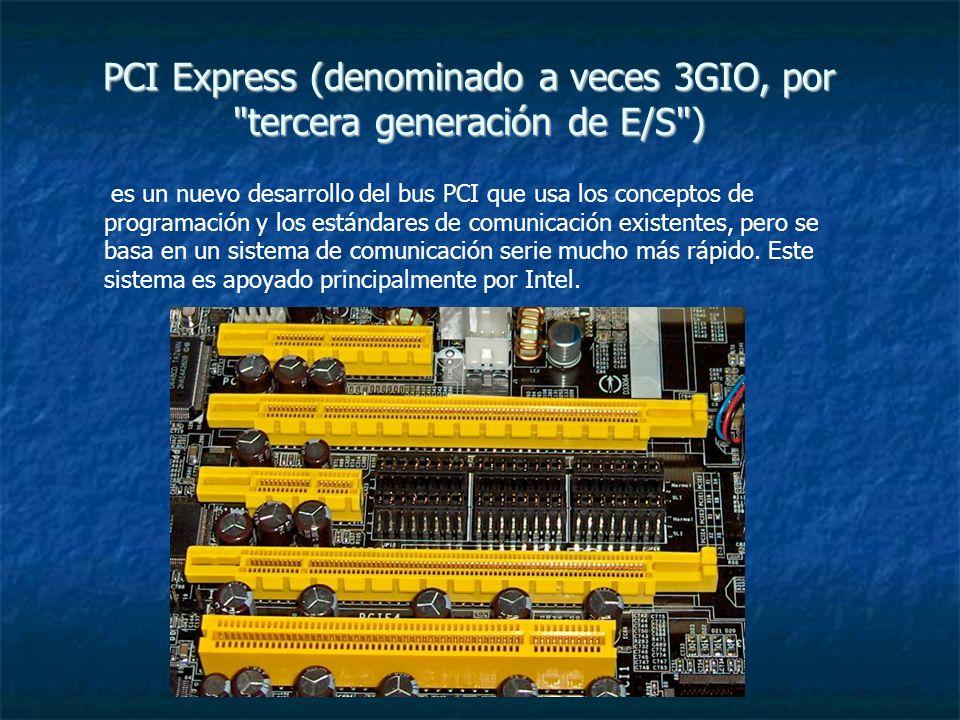 PCI Express (denominado a veces 3GIO, por