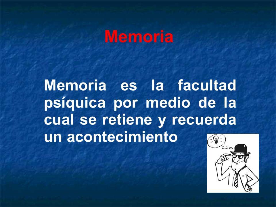 Memoria Memoria es la facultad psíquica por medio de la cual se retiene y recuerda un acontecimiento