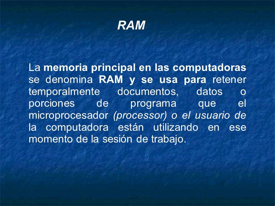 La memoria principal en las computadoras se denomina RAM y se usa para retener temporalmente documentos, datos o porciones de programa que el micropro