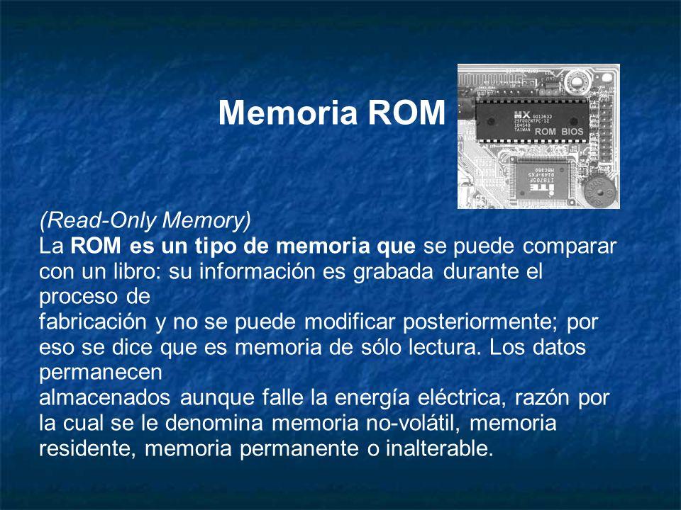 Memoria ROM (Read-Only Memory) La ROM es un tipo de memoria que se puede comparar con un libro: su información es grabada durante el proceso de fabric