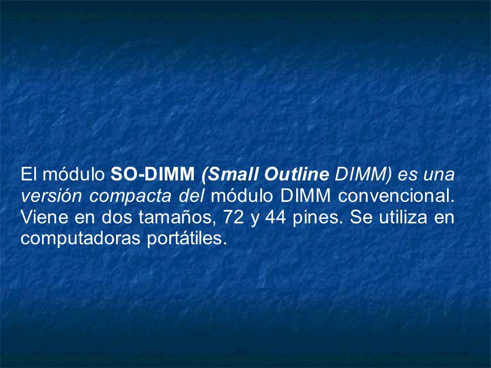 El módulo SO-DIMM (Small Outline DIMM) es una versión compacta del módulo DIMM convencional. Viene en dos tamaños, 72 y 44 pines. Se utiliza en comput