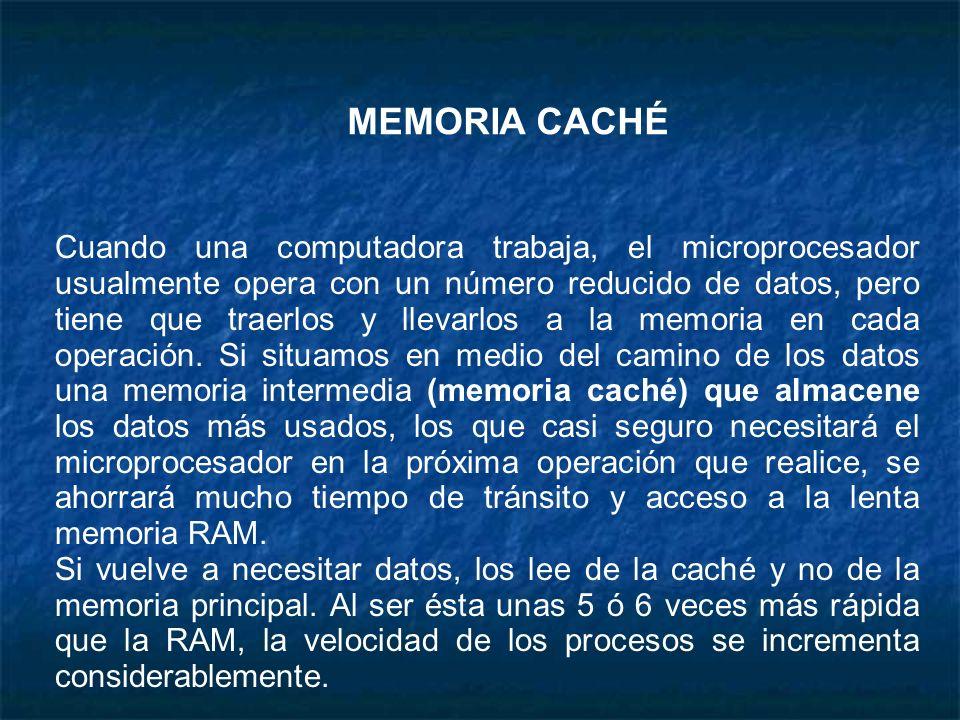 MEMORIA CACHÉ Cuando una computadora trabaja, el microprocesador usualmente opera con un número reducido de datos, pero tiene que traerlos y llevarlos