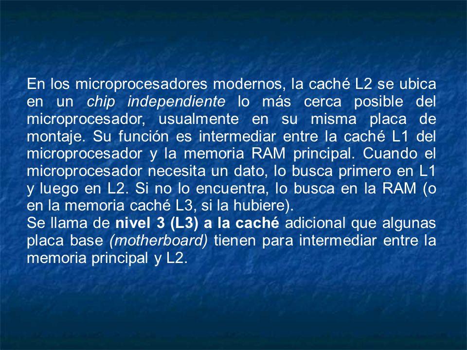 En los microprocesadores modernos, la caché L2 se ubica en un chip independiente lo más cerca posible del microprocesador, usualmente en su misma plac
