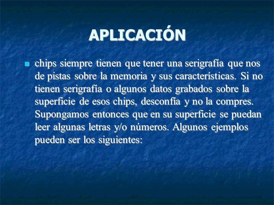 APLICACIÓN chips siempre tienen que tener una serigrafía que nos de pistas sobre la memoria y sus características. Si no tienen serigrafía o algunos d