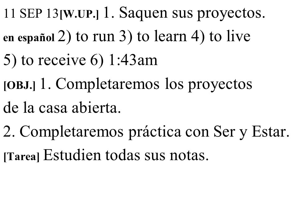 11 SEP 13 [W.UP.] 1. Saquen sus proyectos.