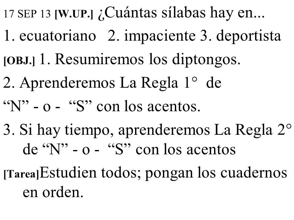 17 SEP 13 [W.UP.] ¿Cuántas sílabas hay en... 1. ecuatoriano 2. impaciente 3. deportista [OBJ.] 1. Resumiremos los diptongos. 2. Aprenderemos La Regla