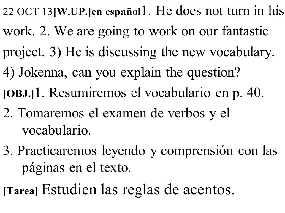 22 OCT 13[W.UP.]en español 1. He does not turn in his work.