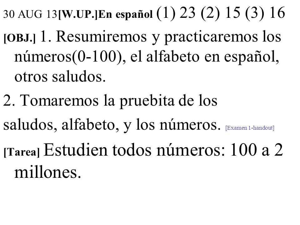 16 OCT 13 Only 4-7 th period had class; due to Redi-Step Testing] [W.UP.]en español 1) Are you (all) going to study this (este) weekend (fin de semana) if you do not have to study.