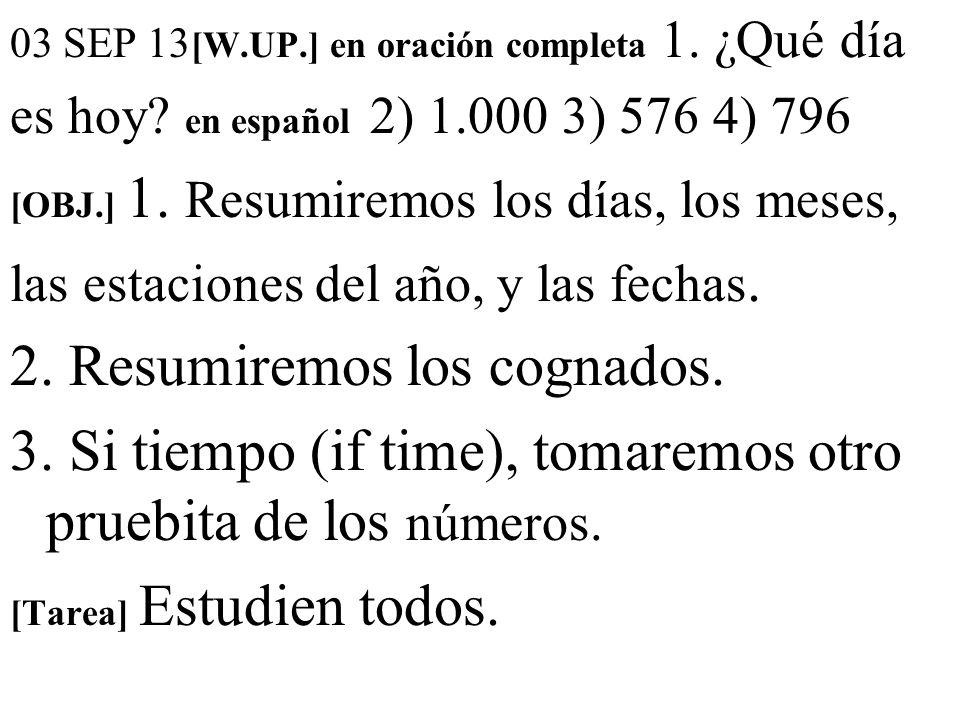 03 SEP 13 [W.UP.] en oración completa 1. ¿Qué día es hoy? en español 2) 1.000 3) 576 4) 796 [OBJ.] 1. Resumiremos los días, los meses, las estaciones