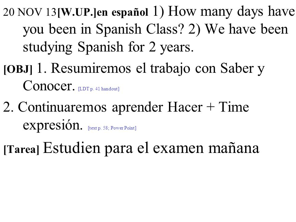 20 NOV 13[W.UP.]en español 1) How many days have you been in Spanish Class.