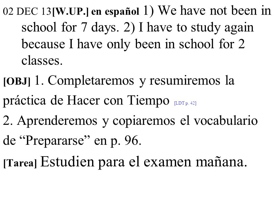 02 DEC 13[W.UP.] en español 1) We have not been in school for 7 days.