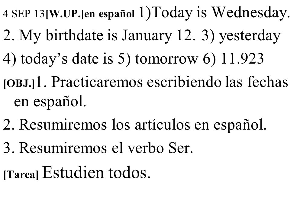 4 SEP 13[W.UP.]en español 1)Today is Wednesday. 2.