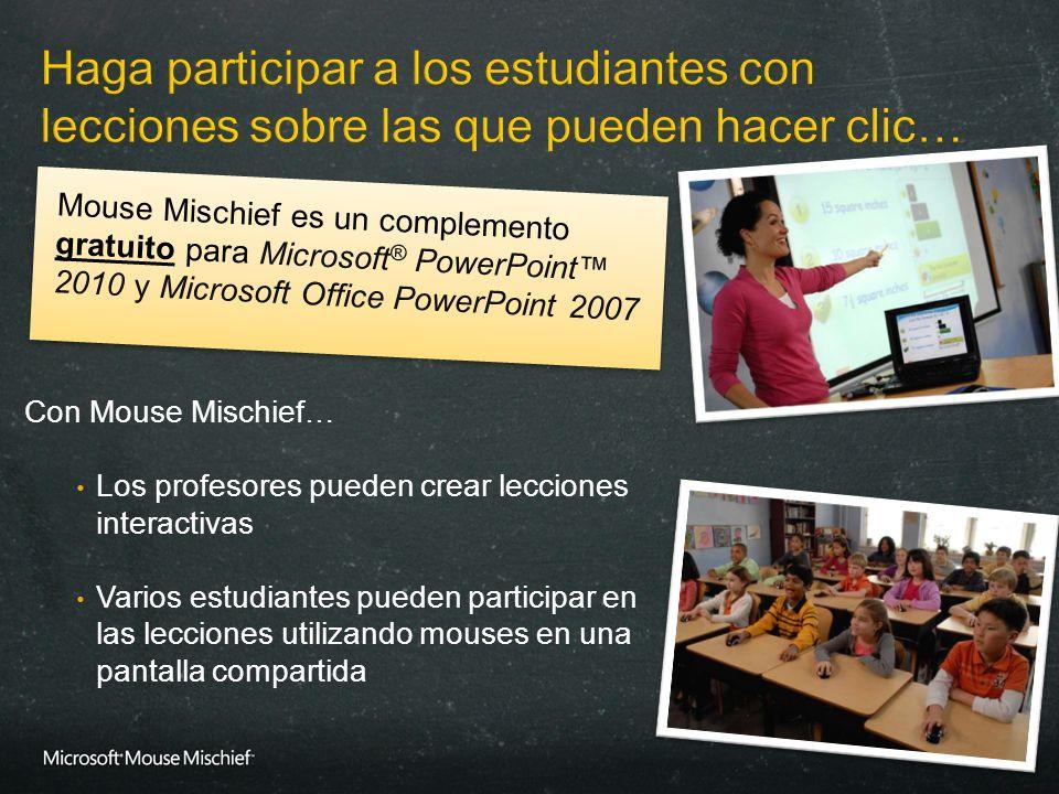 Con Mouse Mischief… Los profesores pueden crear lecciones interactivas Varios estudiantes pueden participar en las lecciones utilizando mouses en una
