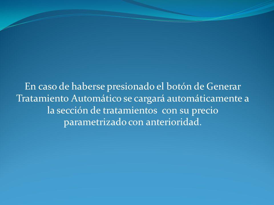 En caso de haberse presionado el botón de Generar Tratamiento Automático se cargará automáticamente a la sección de tratamientos con su precio paramet