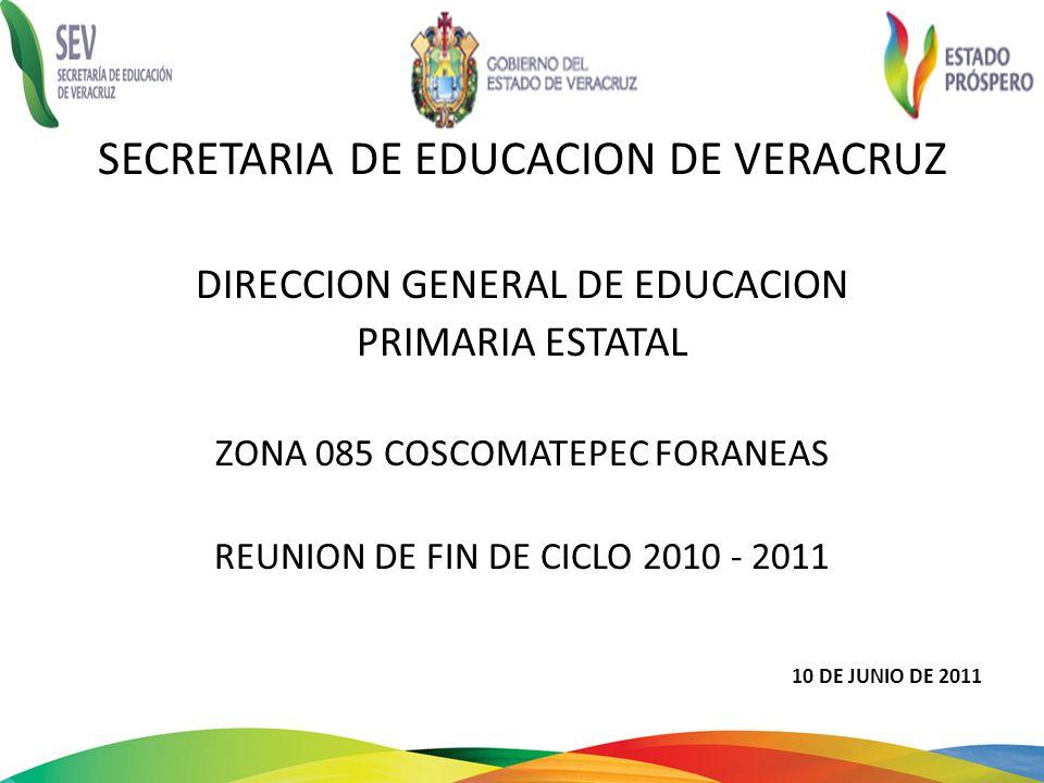 SECRETARIA DE EDUCACION DE VERACRUZ DIRECCION GENERAL DE EDUCACION PRIMARIA ESTATAL ZONA 085 COSCOMATEPEC FORANEAS REUNION DE FIN DE CICLO 2010 - 2011
