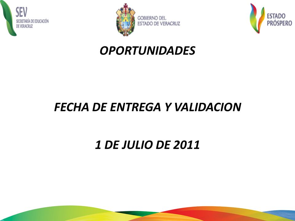 OPORTUNIDADES FECHA DE ENTREGA Y VALIDACION 1 DE JULIO DE 2011