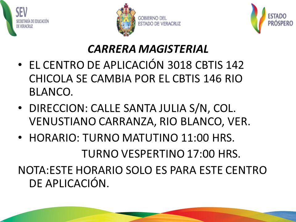 CARRERA MAGISTERIAL EL CENTRO DE APLICACIÓN 3018 CBTIS 142 CHICOLA SE CAMBIA POR EL CBTIS 146 RIO BLANCO. DIRECCION: CALLE SANTA JULIA S/N, COL. VENUS