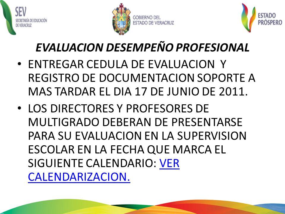 EVALUACION DESEMPEÑO PROFESIONAL ENTREGAR CEDULA DE EVALUACION Y REGISTRO DE DOCUMENTACION SOPORTE A MAS TARDAR EL DIA 17 DE JUNIO DE 2011. LOS DIRECT