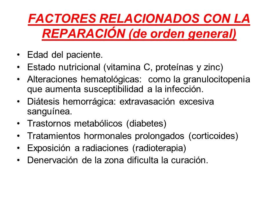 FACTORES RELACIONADOS CON LA REPARACIÓN (de orden general) Edad del paciente. Estado nutricional (vitamina C, proteínas y zinc) Alteraciones hematológ
