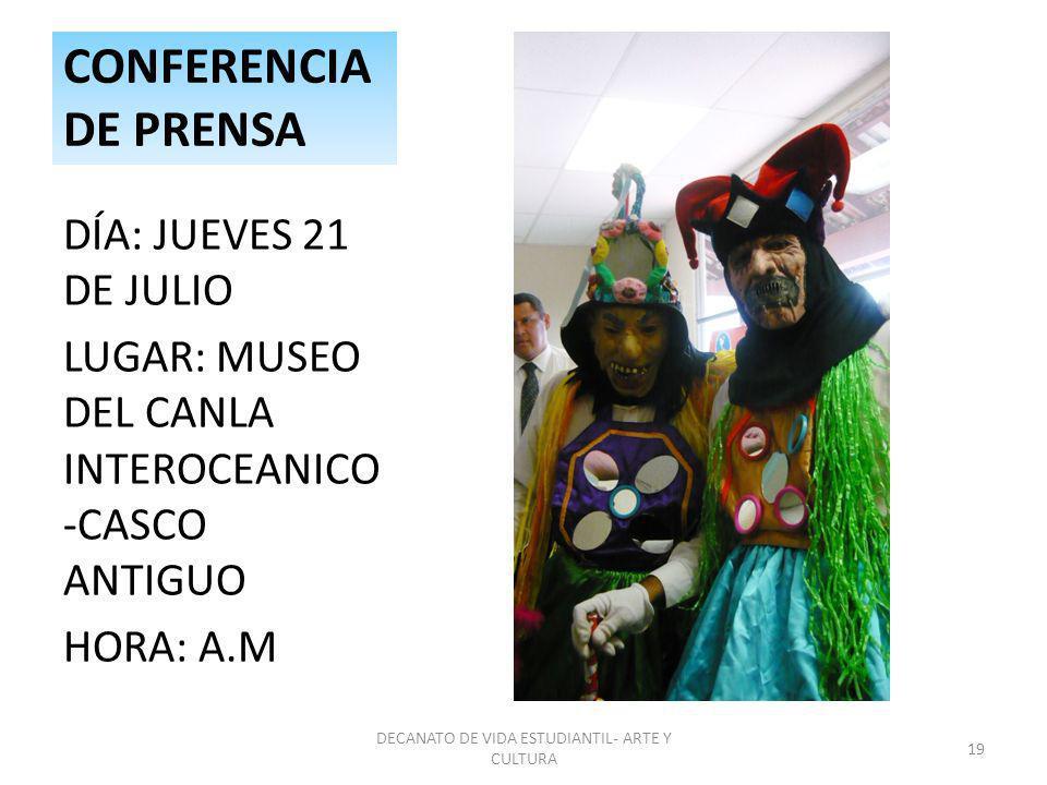 CONFERENCIA DE PRENSA DÍA: JUEVES 21 DE JULIO LUGAR: MUSEO DEL CANLA INTEROCEANICO -CASCO ANTIGUO HORA: A.M DECANATO DE VIDA ESTUDIANTIL- ARTE Y CULTU