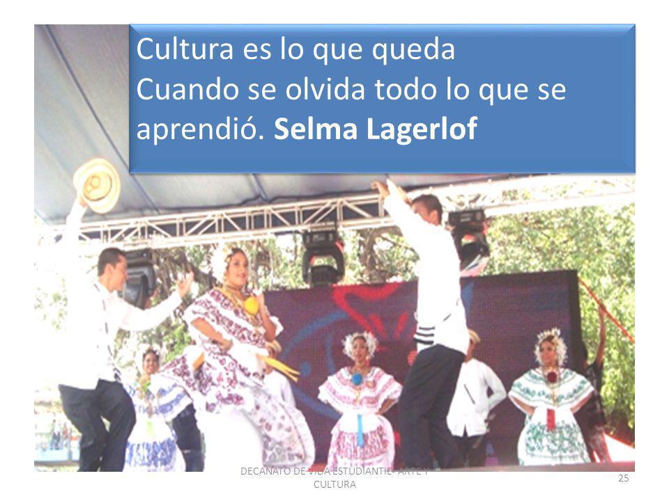 Cultura es lo que queda Cuando se olvida todo lo que se aprendió. Selma Lagerlof Cultura es lo que queda Cuando se olvida todo lo que se aprendió. Sel