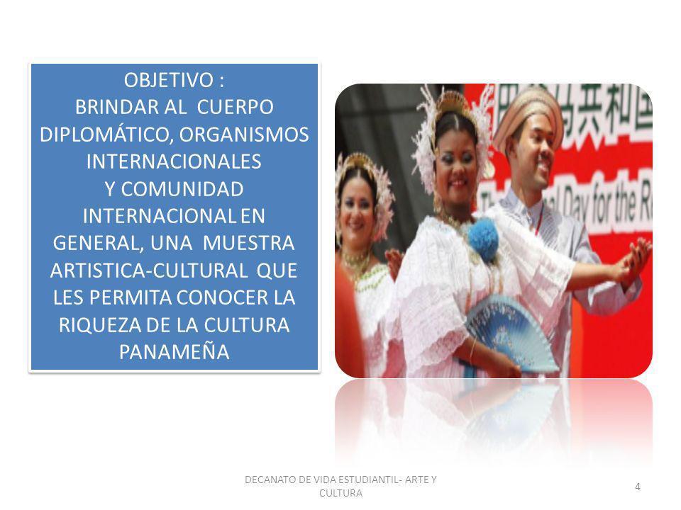 OBJETIVO : BRINDAR AL CUERPO DIPLOMÁTICO, ORGANISMOS INTERNACIONALES Y COMUNIDAD INTERNACIONAL EN GENERAL, UNA MUESTRA ARTISTICA-CULTURAL QUE LES PERM