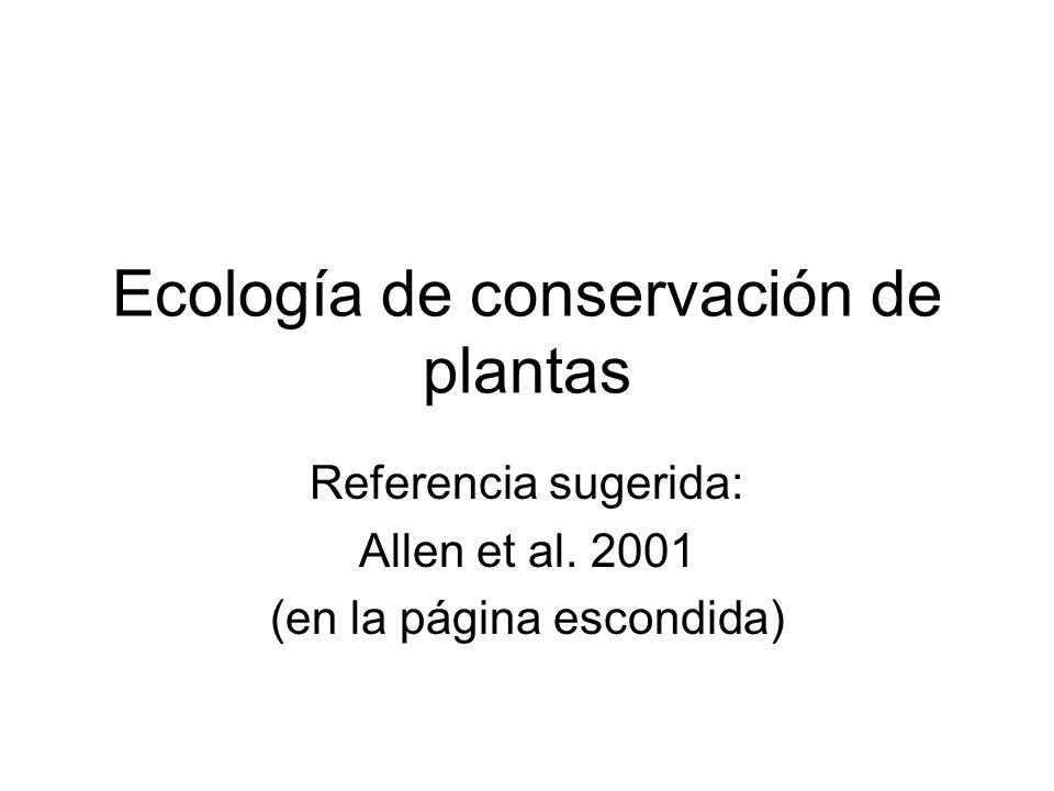 Ecología de conservación de plantas Referencia sugerida: Allen et al. 2001 (en la página escondida)
