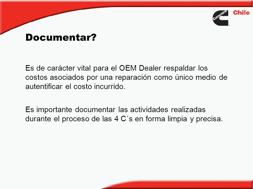 Documentar? Es de carácter vital para el OEM Dealer respaldar los costos asociados por una reparación como único medio de autentificar el costo incurr