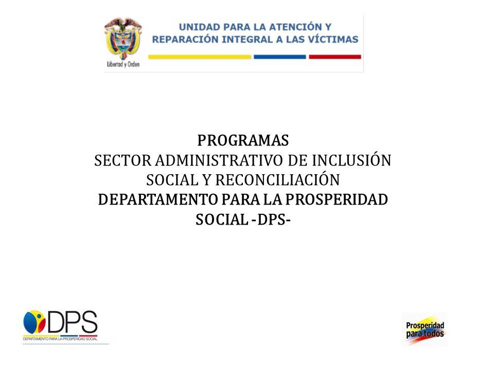 PROGRAMAS SECTOR ADMINISTRATIVO DE INCLUSIÓN SOCIAL Y RECONCILIACIÓN DEPARTAMENTO PARA LA PROSPERIDAD SOCIAL -DPS-