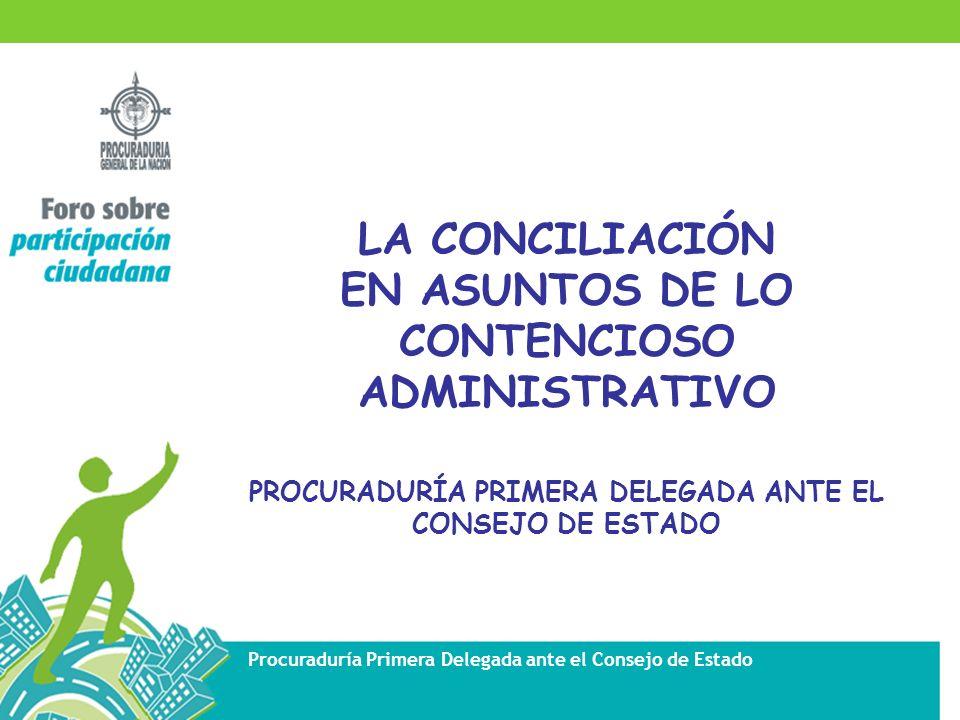 LA CONCILIACIÓN EN ASUNTOS DE LO CONTENCIOSO ADMINISTRATIVO PROCURADURÍA PRIMERA DELEGADA ANTE EL CONSEJO DE ESTADO
