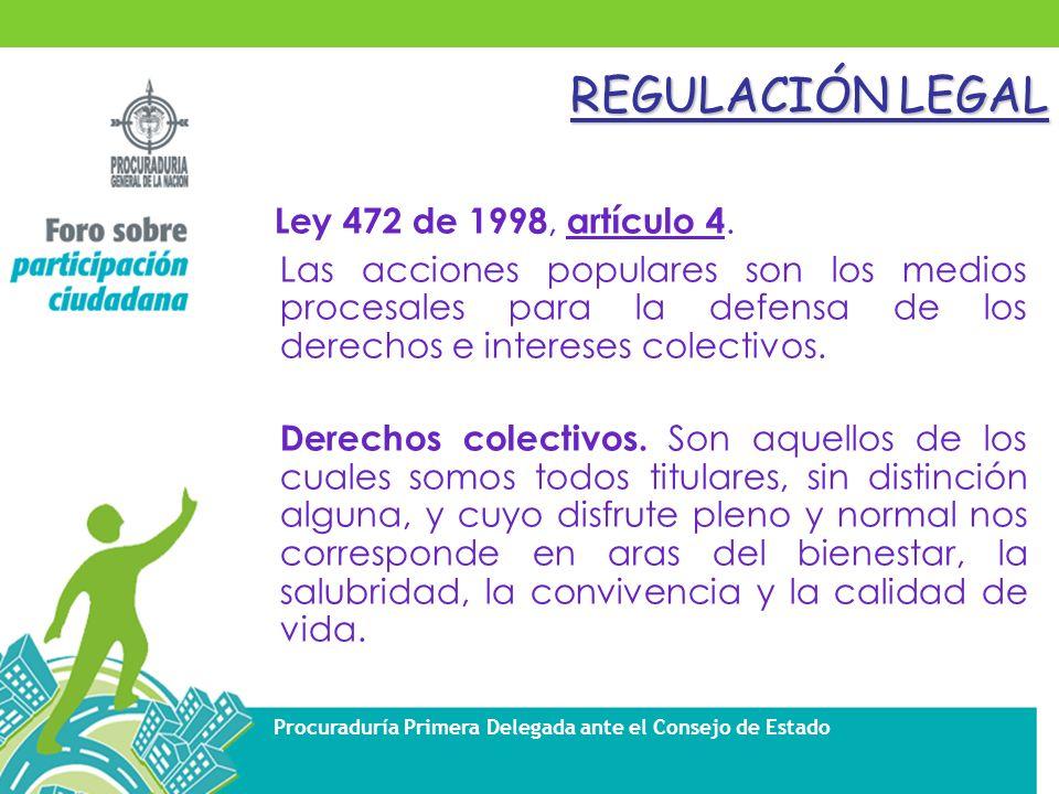 Procuraduría Primera Delegada ante el Consejo de Estado REGULACIÓN LEGAL Ley 472 de 1998, artículo 4.