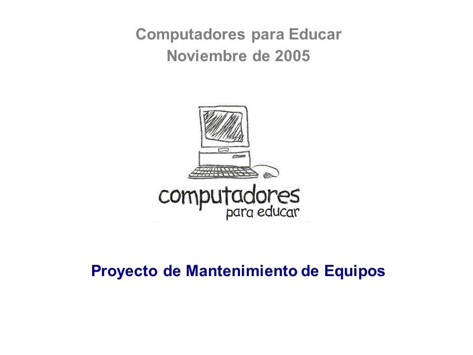 Computadores para Educar Noviembre de 2005 Proyecto de Mantenimiento de Equipos