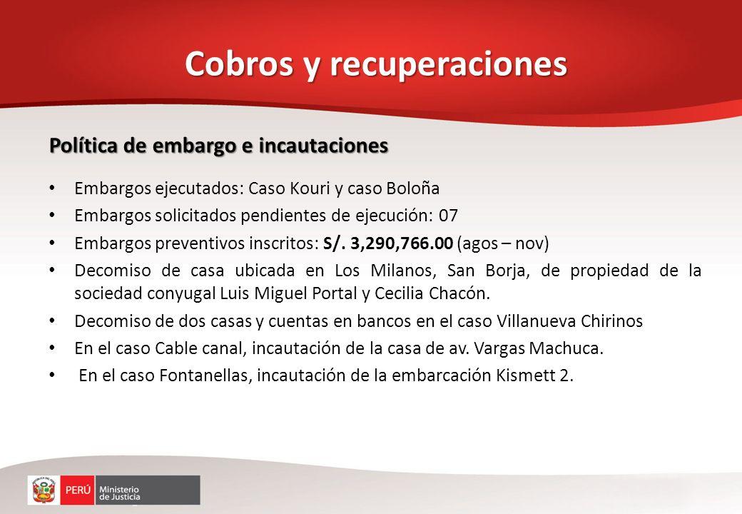 Política de embargo e incautaciones Embargos ejecutados: Caso Kouri y caso Boloña Embargos solicitados pendientes de ejecución: 07 Embargos preventivo