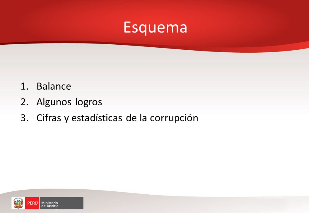 1.Balance 2.Algunos logros 3.Cifras y estadísticas de la corrupción Esquema